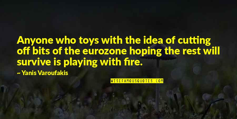 Idea Quotes By Yanis Varoufakis: Anyone who toys with the idea of cutting