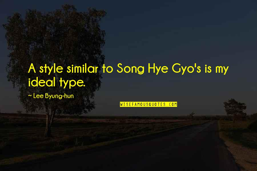 Ideal Type Quotes By Lee Byung-hun: A style similar to Song Hye Gyo's is