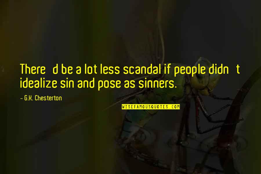 Idealize Quotes By G.K. Chesterton: There'd be a lot less scandal if people