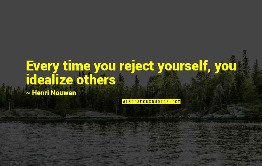 Idealize Quotes By Henri Nouwen: Every time you reject yourself, you idealize others