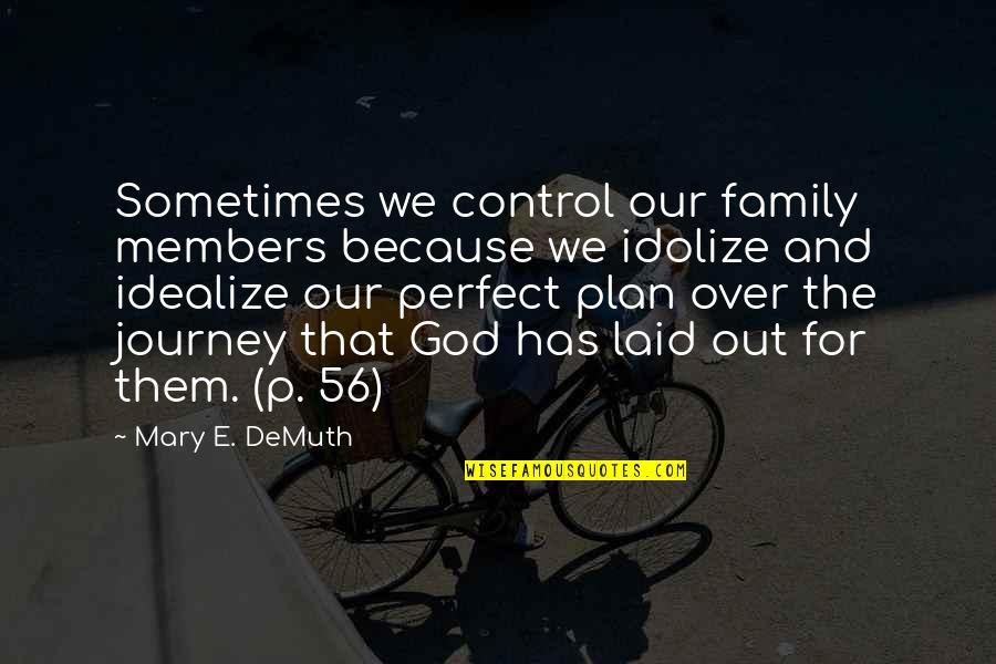 Idealize Quotes By Mary E. DeMuth: Sometimes we control our family members because we