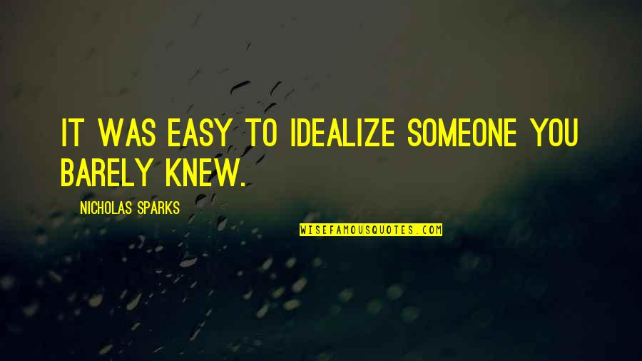 Idealize Quotes By Nicholas Sparks: It was easy to idealize someone you barely