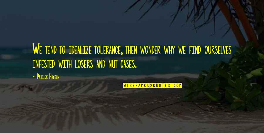 Idealize Quotes By Patrick Hayden: We tend to idealize tolerance, then wonder why