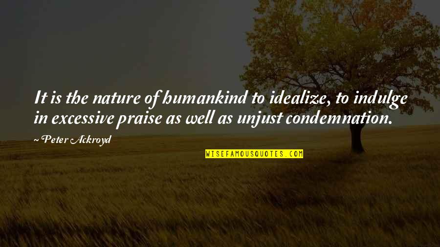 Idealize Quotes By Peter Ackroyd: It is the nature of humankind to idealize,