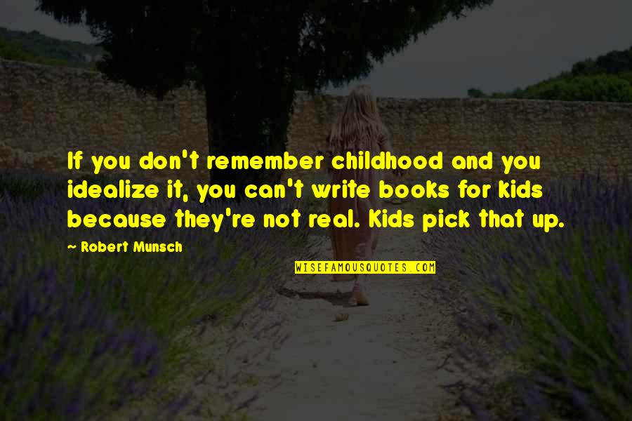 Idealize Quotes By Robert Munsch: If you don't remember childhood and you idealize
