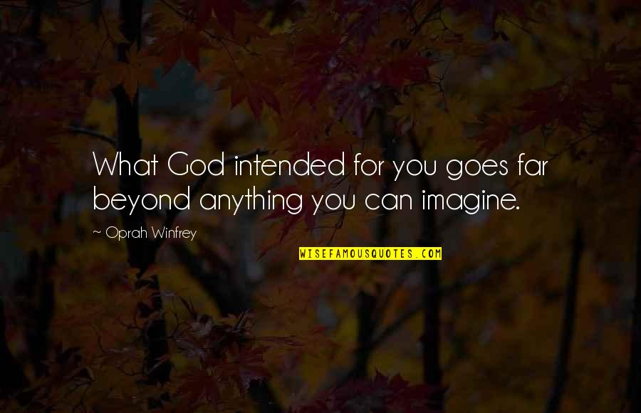 Idealized Love Quotes By Oprah Winfrey: What God intended for you goes far beyond