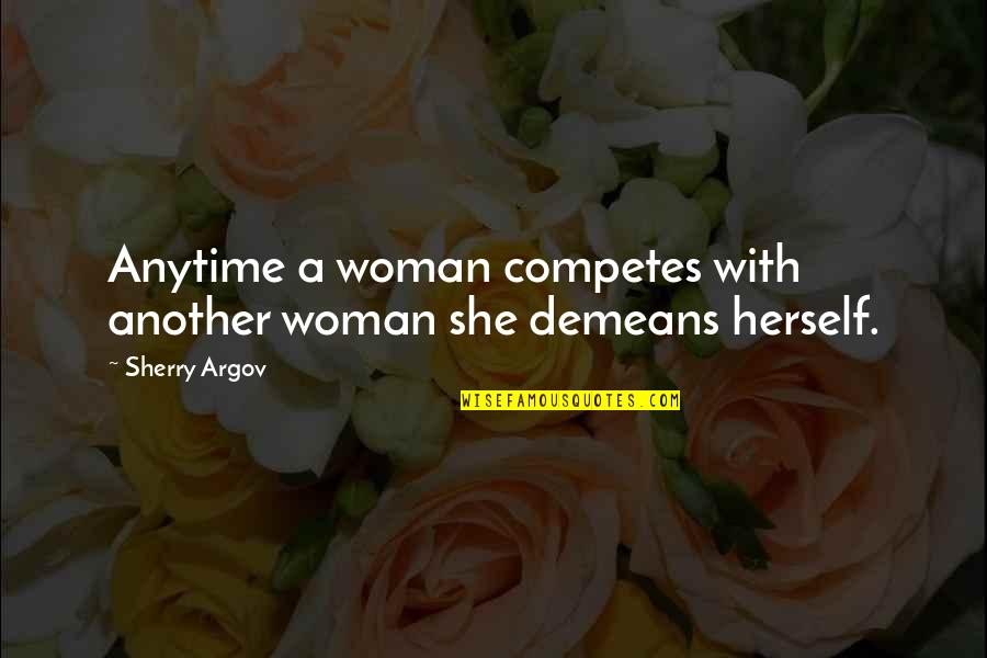 Idealized Love Quotes By Sherry Argov: Anytime a woman competes with another woman she