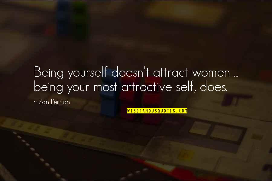 Idealized Love Quotes By Zan Perrion: Being yourself doesn't attract women ... being your
