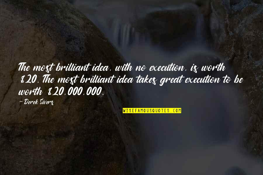 Ideas And Execution Quotes By Derek Sivers: The most brilliant idea, with no execution, is