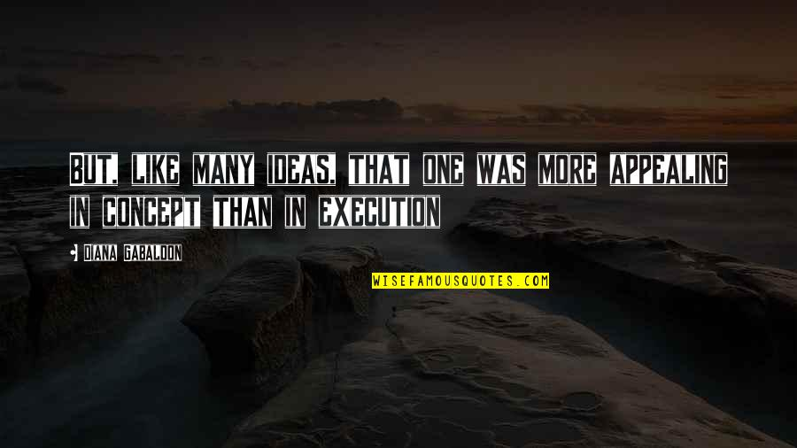Ideas And Execution Quotes By Diana Gabaldon: But, like many ideas, that one was more