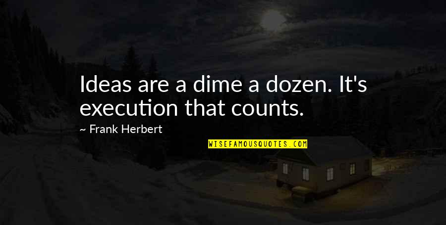 Ideas And Execution Quotes By Frank Herbert: Ideas are a dime a dozen. It's execution