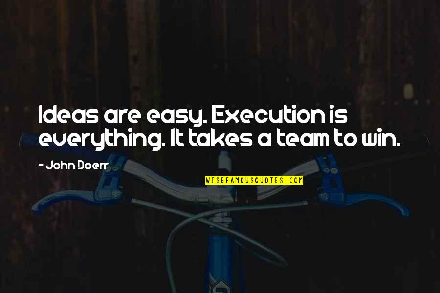 Ideas And Execution Quotes By John Doerr: Ideas are easy. Execution is everything. It takes