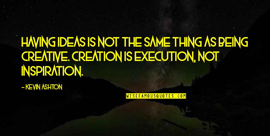 Ideas And Execution Quotes By Kevin Ashton: Having ideas is not the same thing as