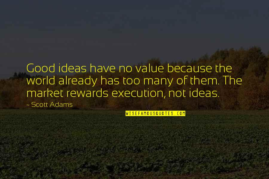 Ideas And Execution Quotes By Scott Adams: Good ideas have no value because the world