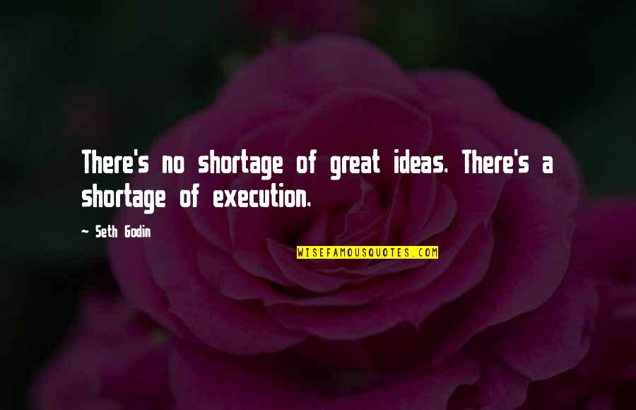 Ideas And Execution Quotes By Seth Godin: There's no shortage of great ideas. There's a