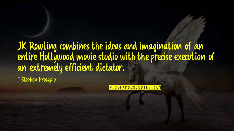 Ideas And Execution Quotes By Stephen Prosapio: JK Rowling combines the ideas and imagination of