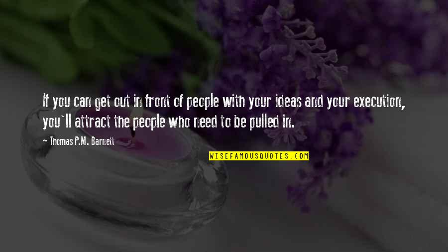 Ideas And Execution Quotes By Thomas P.M. Barnett: If you can get out in front of