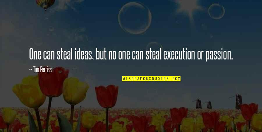 Ideas And Execution Quotes By Tim Ferriss: One can steal ideas, but no one can