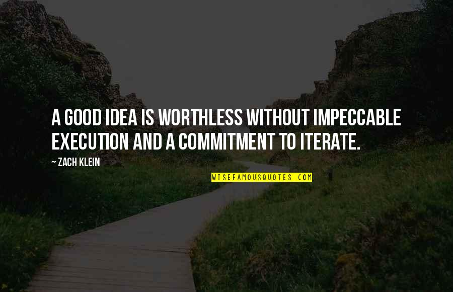 Ideas And Execution Quotes By Zach Klein: A good idea is worthless without impeccable execution