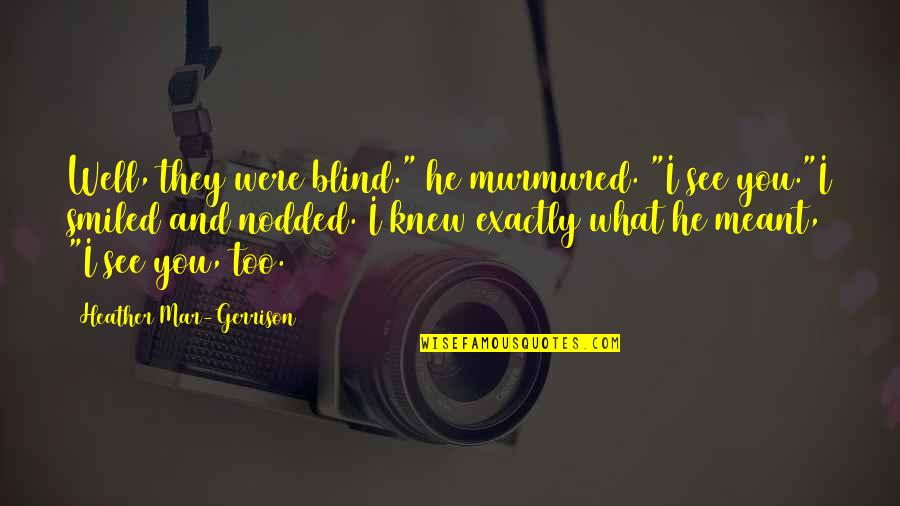 """Ideas For Headstone Quotes By Heather Mar-Gerrison: Well, they were blind."""" he murmured. """"I see"""