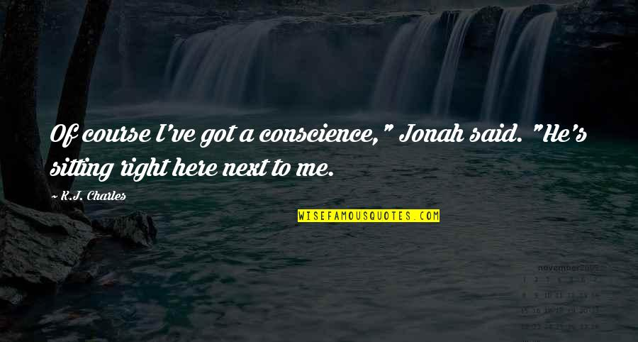 """Ideas For Headstone Quotes By K.J. Charles: Of course I've got a conscience,"""" Jonah said."""