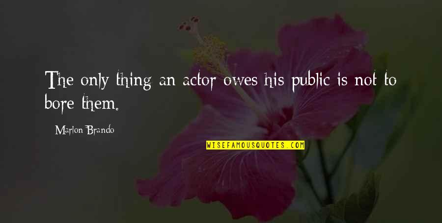 Ideas For Headstone Quotes By Marlon Brando: The only thing an actor owes his public