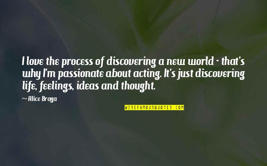 Ideas For Love Quotes By Alice Braga: I love the process of discovering a new
