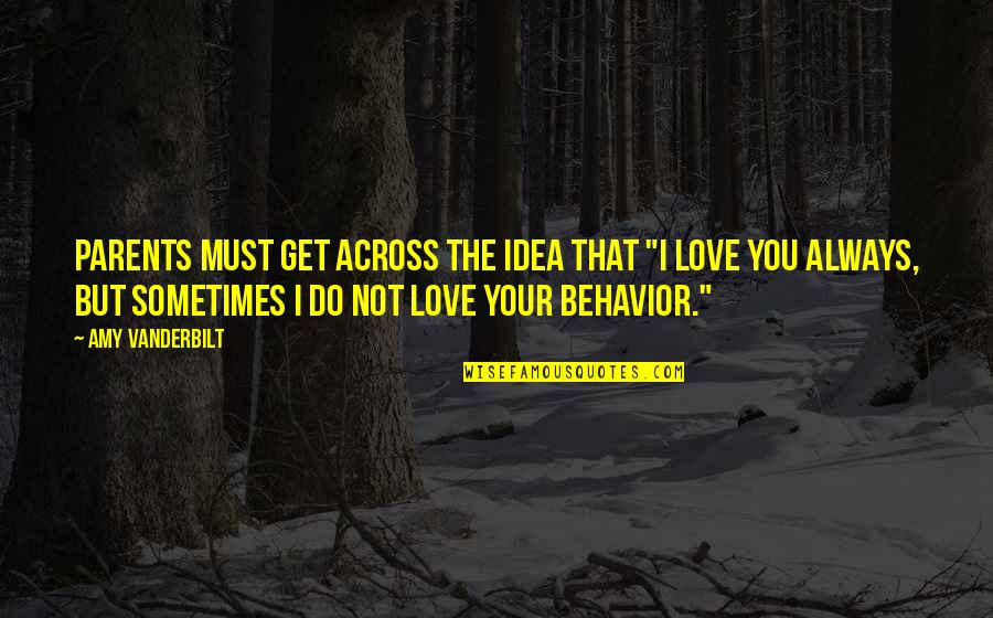 """Ideas For Love Quotes By Amy Vanderbilt: Parents must get across the idea that """"I"""