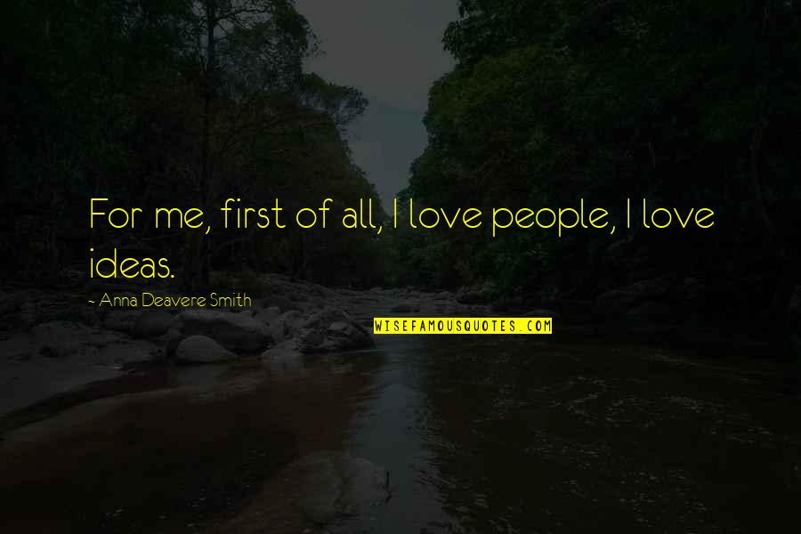 Ideas For Love Quotes By Anna Deavere Smith: For me, first of all, I love people,
