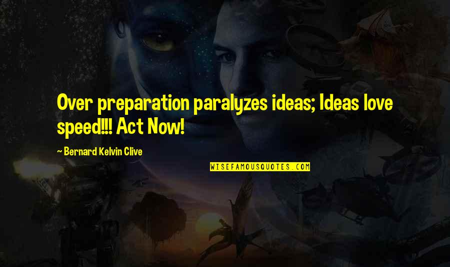 Ideas For Love Quotes By Bernard Kelvin Clive: Over preparation paralyzes ideas; Ideas love speed!!! Act