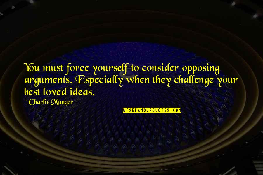 Ideas For Love Quotes By Charlie Munger: You must force yourself to consider opposing arguments.