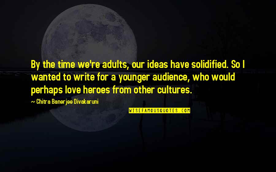 Ideas For Love Quotes By Chitra Banerjee Divakaruni: By the time we're adults, our ideas have