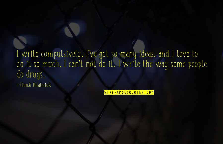 Ideas For Love Quotes By Chuck Palahniuk: I write compulsively. I've got so many ideas,