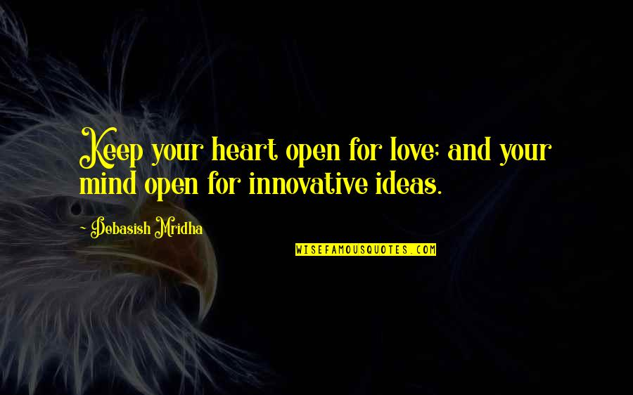 Ideas For Love Quotes By Debasish Mridha: Keep your heart open for love; and your