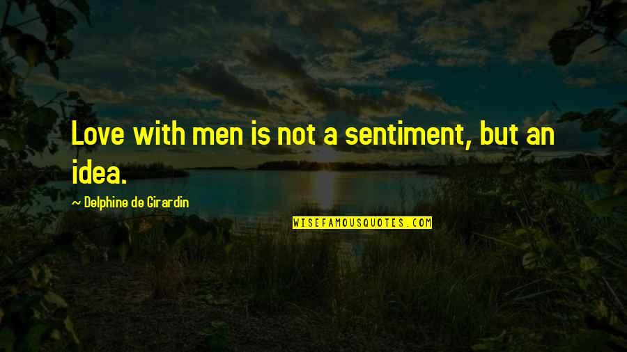 Ideas For Love Quotes By Delphine De Girardin: Love with men is not a sentiment, but