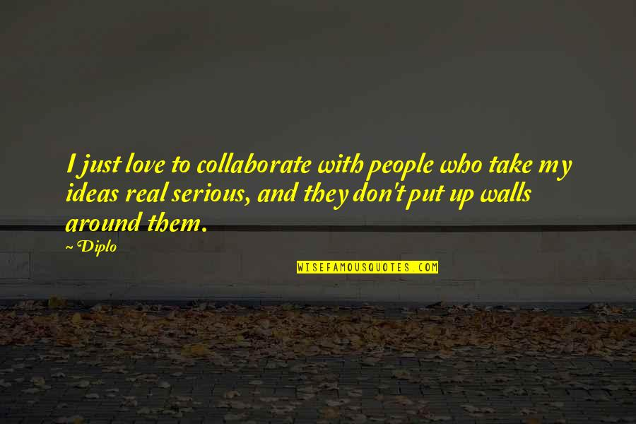 Ideas For Love Quotes By Diplo: I just love to collaborate with people who