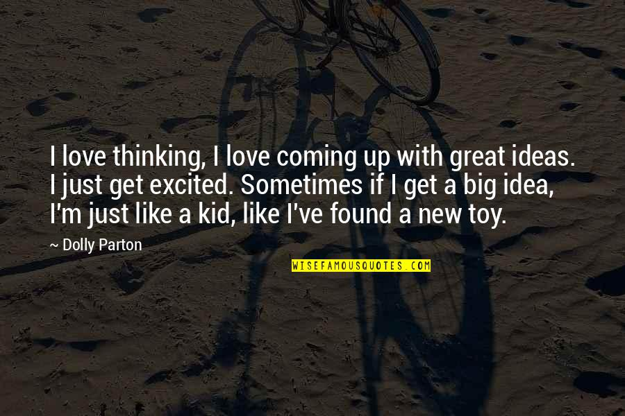 Ideas For Love Quotes By Dolly Parton: I love thinking, I love coming up with