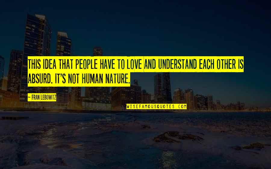 Ideas For Love Quotes By Fran Lebowitz: This idea that people have to love and