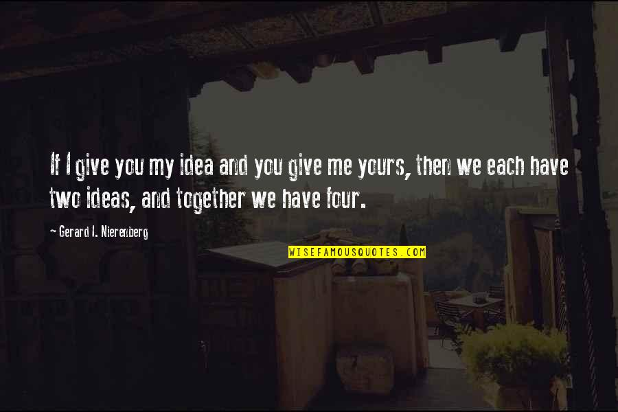 Ideas For Love Quotes By Gerard I. Nierenberg: If I give you my idea and you
