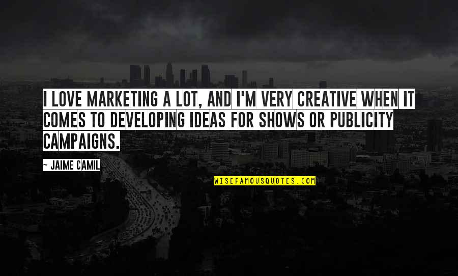 Ideas For Love Quotes By Jaime Camil: I love marketing a lot, and I'm very
