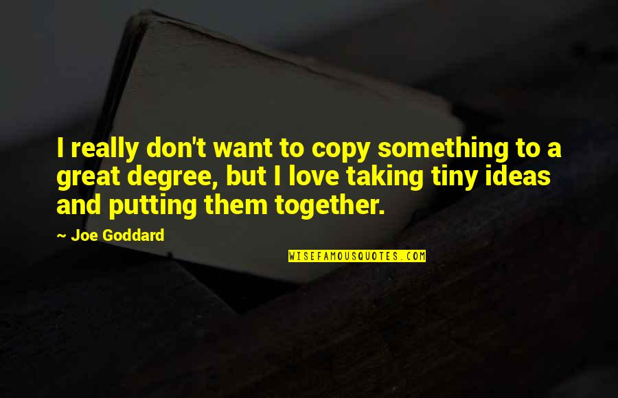 Ideas For Love Quotes By Joe Goddard: I really don't want to copy something to
