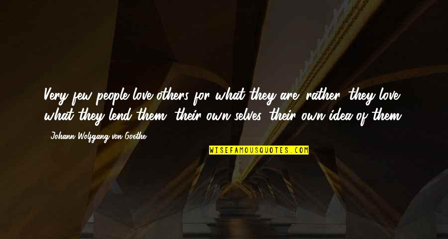 Ideas For Love Quotes By Johann Wolfgang Von Goethe: Very few people love others for what they