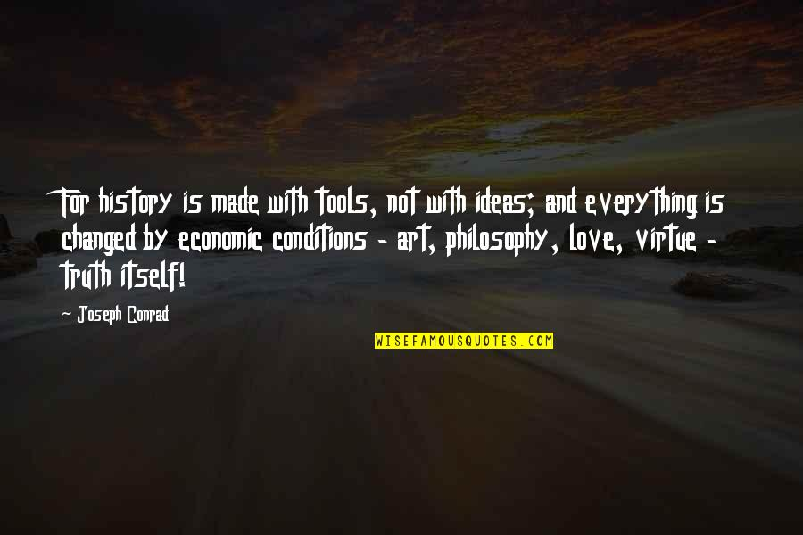 Ideas For Love Quotes By Joseph Conrad: For history is made with tools, not with