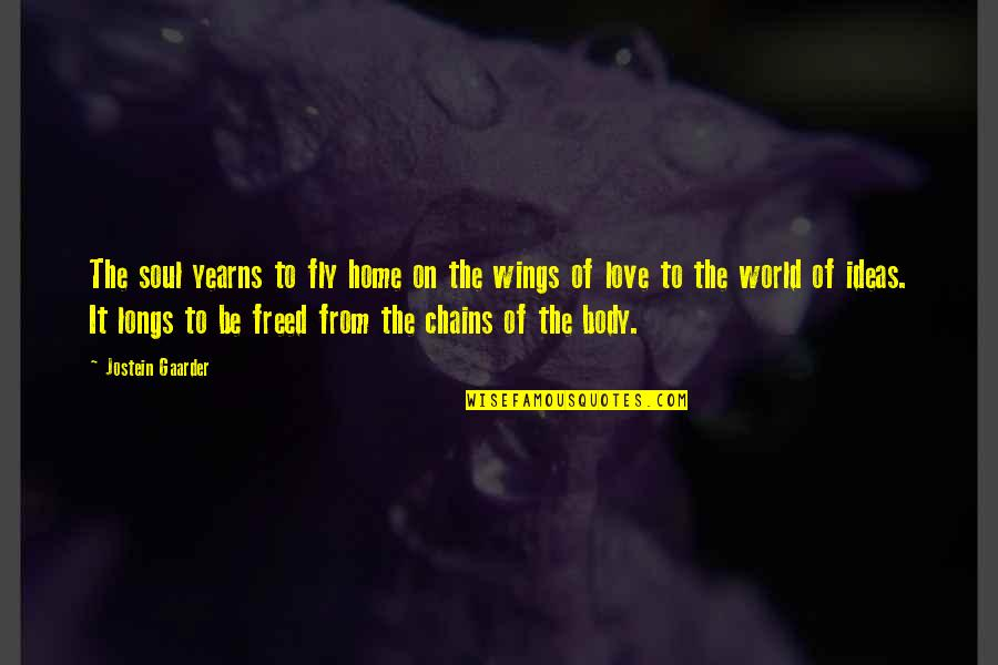 Ideas For Love Quotes By Jostein Gaarder: The soul yearns to fly home on the