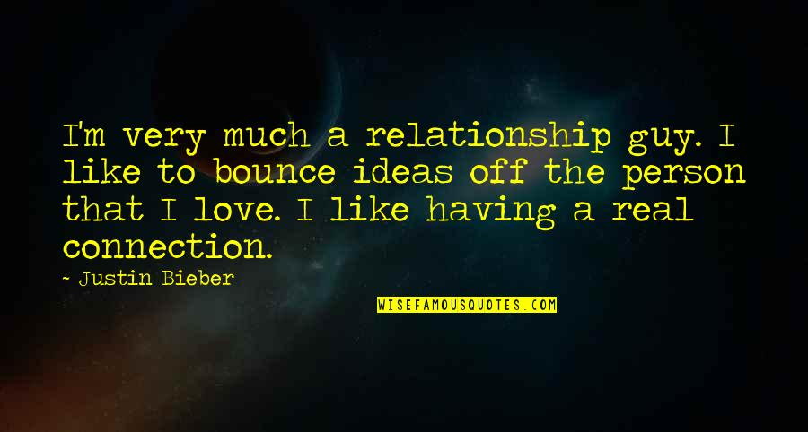 Ideas For Love Quotes By Justin Bieber: I'm very much a relationship guy. I like