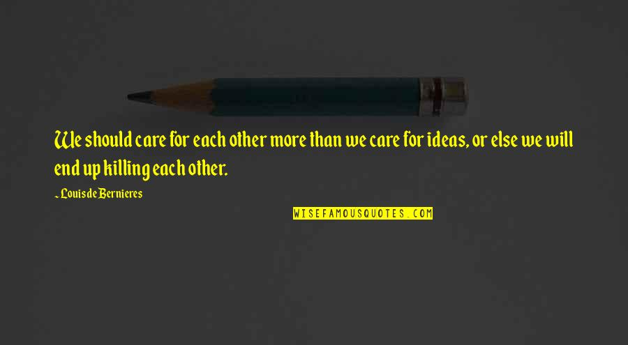 Ideas For Love Quotes By Louis De Bernieres: We should care for each other more than