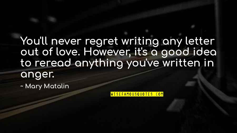 Ideas For Love Quotes By Mary Matalin: You'll never regret writing any letter out of
