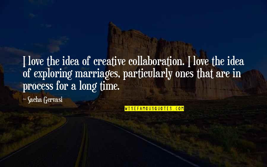 Ideas For Love Quotes By Sacha Gervasi: I love the idea of creative collaboration. I
