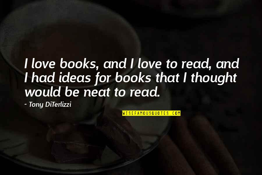 Ideas For Love Quotes By Tony DiTerlizzi: I love books, and I love to read,