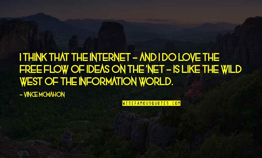 Ideas For Love Quotes By Vince McMahon: I think that the Internet - and I